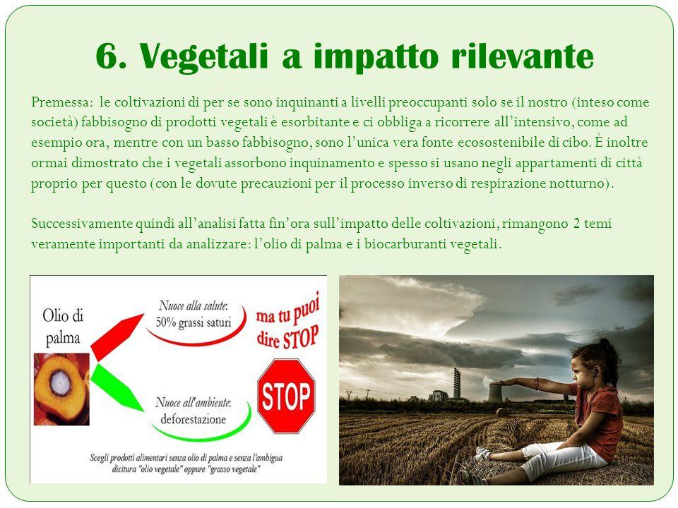 6. Vegetali a impatto rilevante Premessa: le coltivazioni di per se sono inquinanti a livelli preoccupanti solo se il nostro (inteso come società) fab