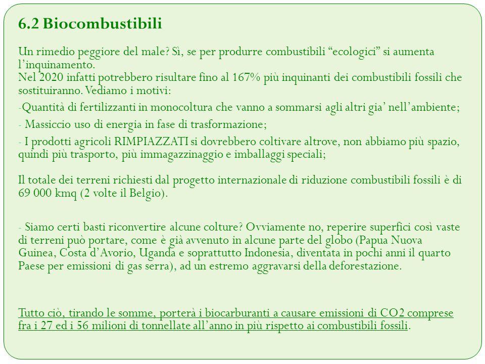 """6.2 Biocombustibili Un rimedio peggiore del male? Sì, se per produrre combustibili """"ecologici"""" si aumenta l'inquinamento. Nel 2020 infatti potrebbero"""