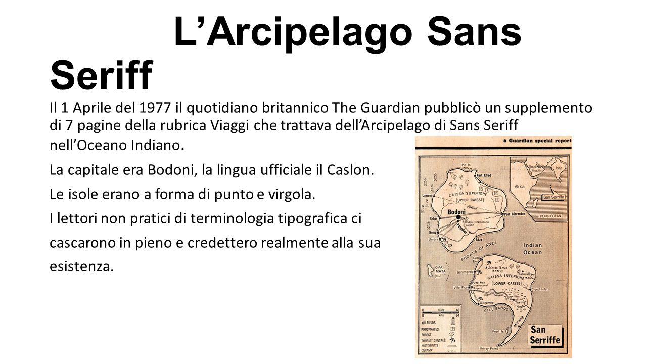 L'Arcipelago Sans Seriff Il 1 Aprile del 1977 il quotidiano britannico The Guardian pubblicò un supplemento di 7 pagine della rubrica Viaggi che tratt