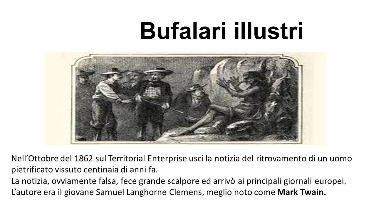 Bufalari illustri Nell'Ottobre del 1862 sul Territorial Enterprise uscì la notizia del ritrovamento di un uomo pietrificato vissuto centinaia di anni