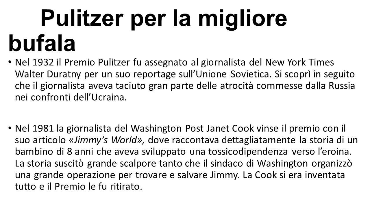 Pulitzer per la migliore bufala Nel 1932 il Premio Pulitzer fu assegnato al giornalista del New York Times Walter Duratny per un suo reportage sull'Un