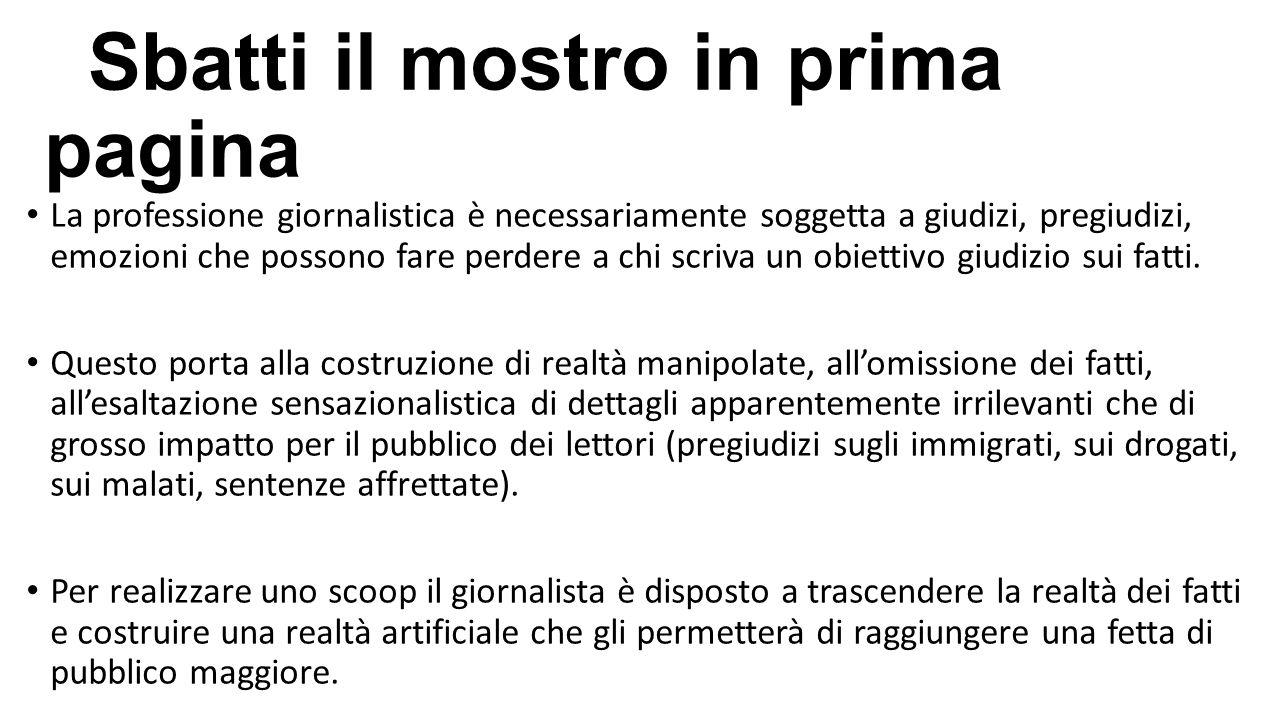 Sbatti il mostro in prima pagina La professione giornalistica è necessariamente soggetta a giudizi, pregiudizi, emozioni che possono fare perdere a ch