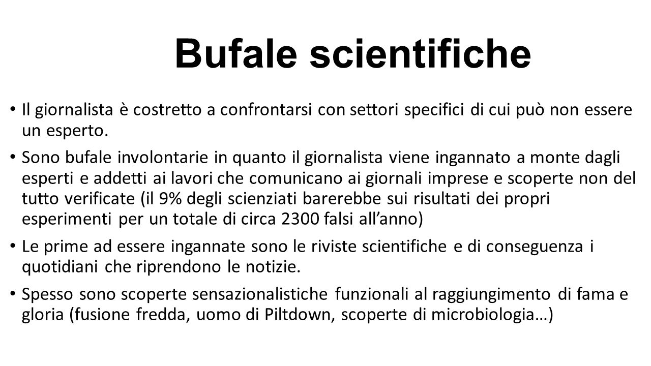 Bufale scientifiche Il giornalista è costretto a confrontarsi con settori specifici di cui può non essere un esperto. Sono bufale involontarie in quan