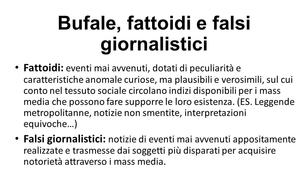 Bufale, fattoidi e falsi giornalistici Fattoidi: eventi mai avvenuti, dotati di peculiarità e caratteristiche anomale curiose, ma plausibili e verosim