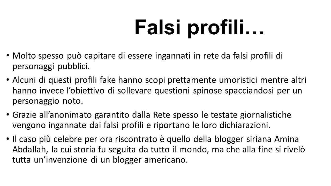 Falsi profili… Molto spesso può capitare di essere ingannati in rete da falsi profili di personaggi pubblici. Alcuni di questi profili fake hanno scop