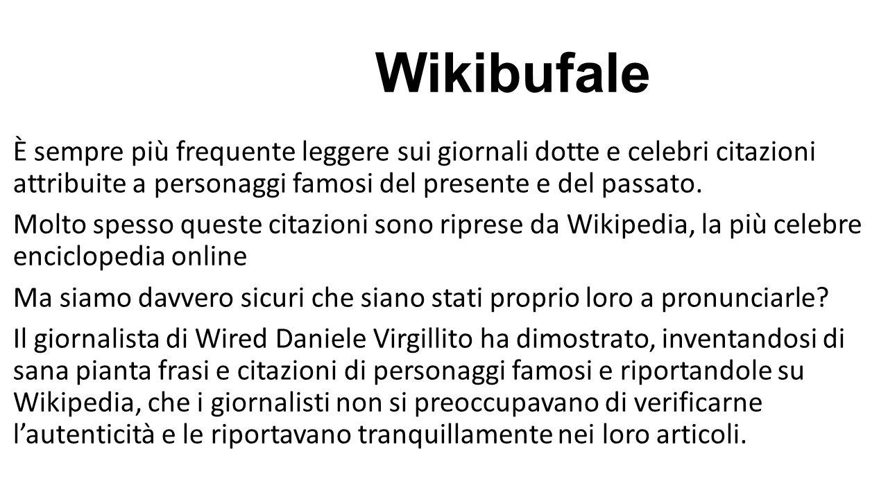 Wikibufale È sempre più frequente leggere sui giornali dotte e celebri citazioni attribuite a personaggi famosi del presente e del passato. Molto spes