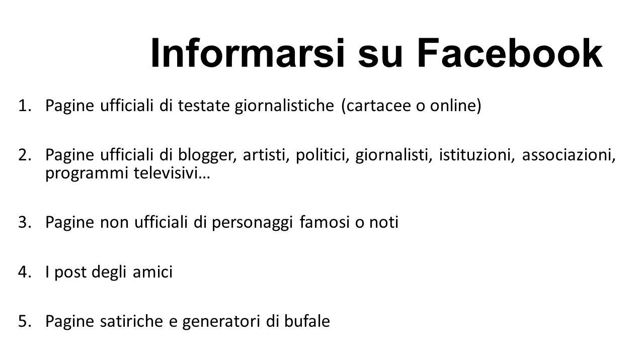 Informarsi su Facebook 1.Pagine ufficiali di testate giornalistiche (cartacee o online) 2.Pagine ufficiali di blogger, artisti, politici, giornalisti,