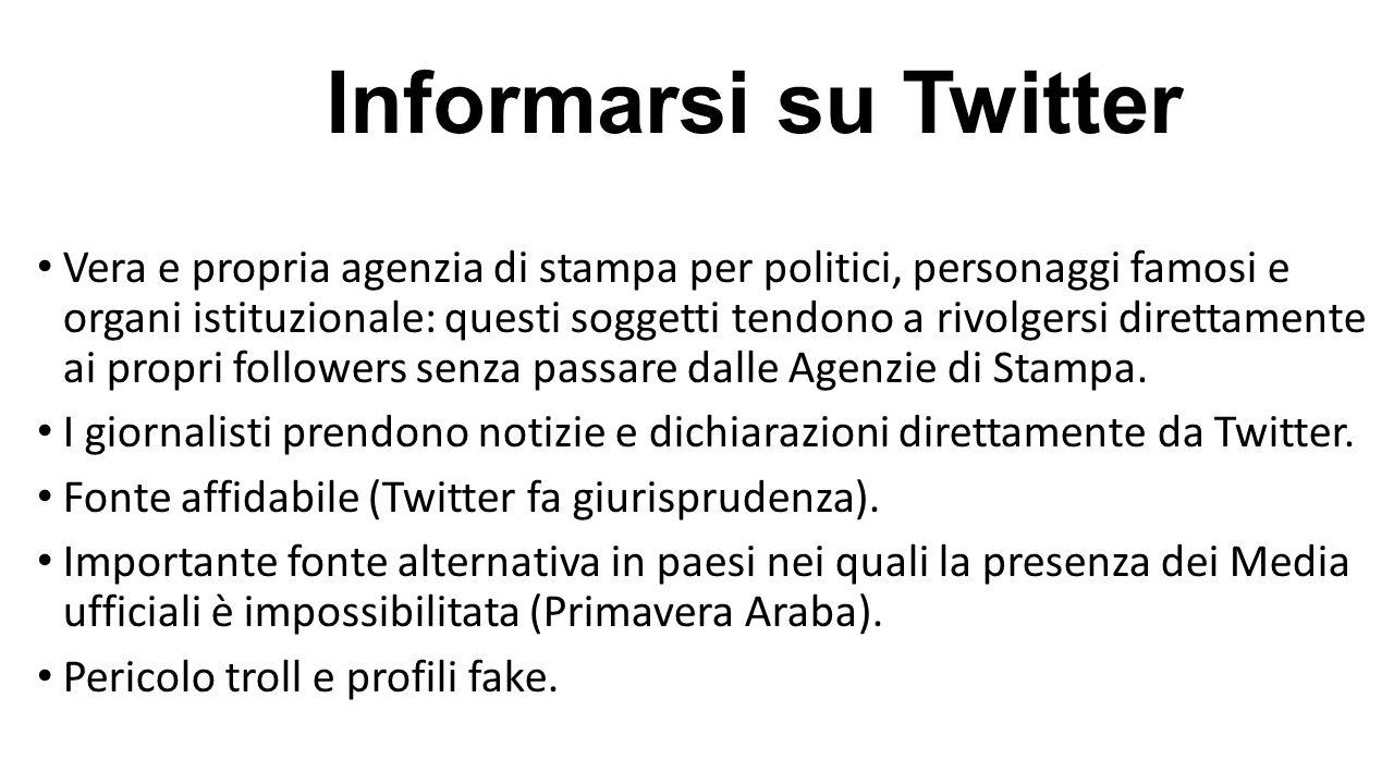Informarsi su Twitter Vera e propria agenzia di stampa per politici, personaggi famosi e organi istituzionale: questi soggetti tendono a rivolgersi di