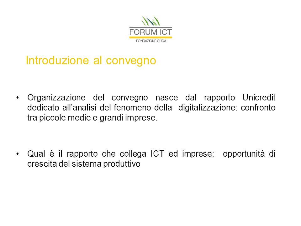 Introduzione al convegno Organizzazione del convegno nasce dal rapporto Unicredit dedicato all'analisi del fenomeno della digitalizzazione: confronto tra piccole medie e grandi imprese.