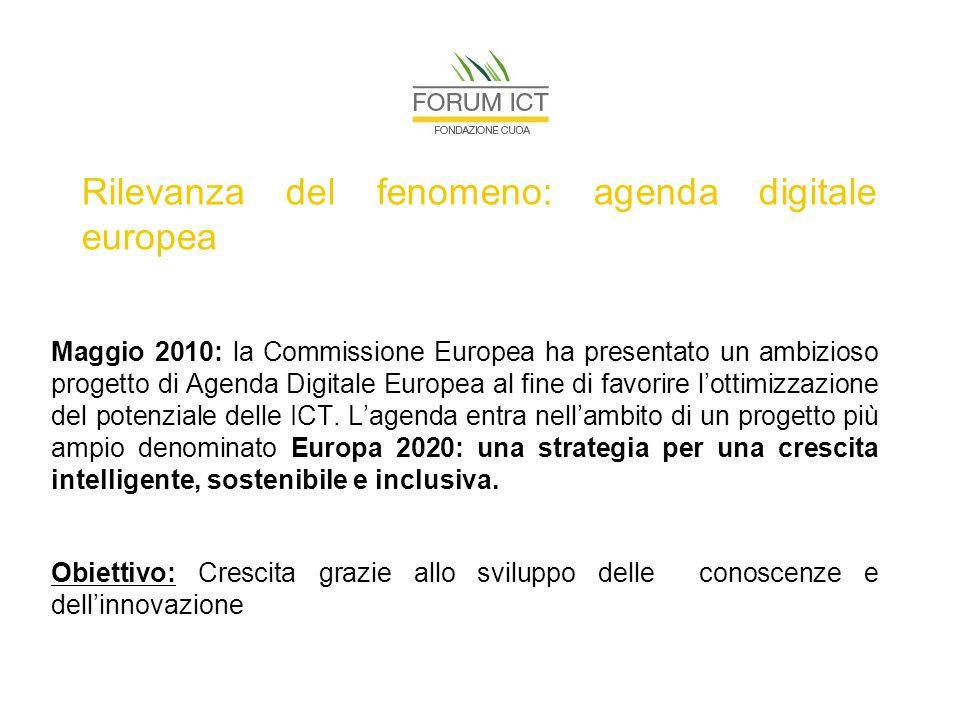 Rilevanza del fenomeno: agenda digitale europea Maggio 2010: la Commissione Europea ha presentato un ambizioso progetto di Agenda Digitale Europea al