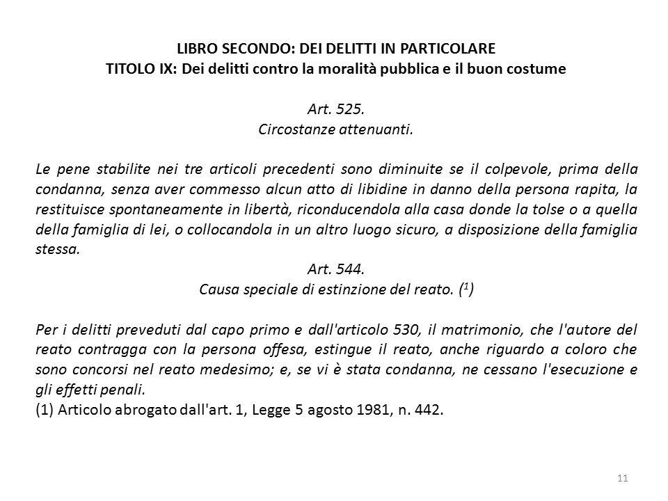 11 LIBRO SECONDO: DEI DELITTI IN PARTICOLARE TITOLO IX: Dei delitti contro la moralità pubblica e il buon costume Art. 525. Circostanze attenuanti. Le