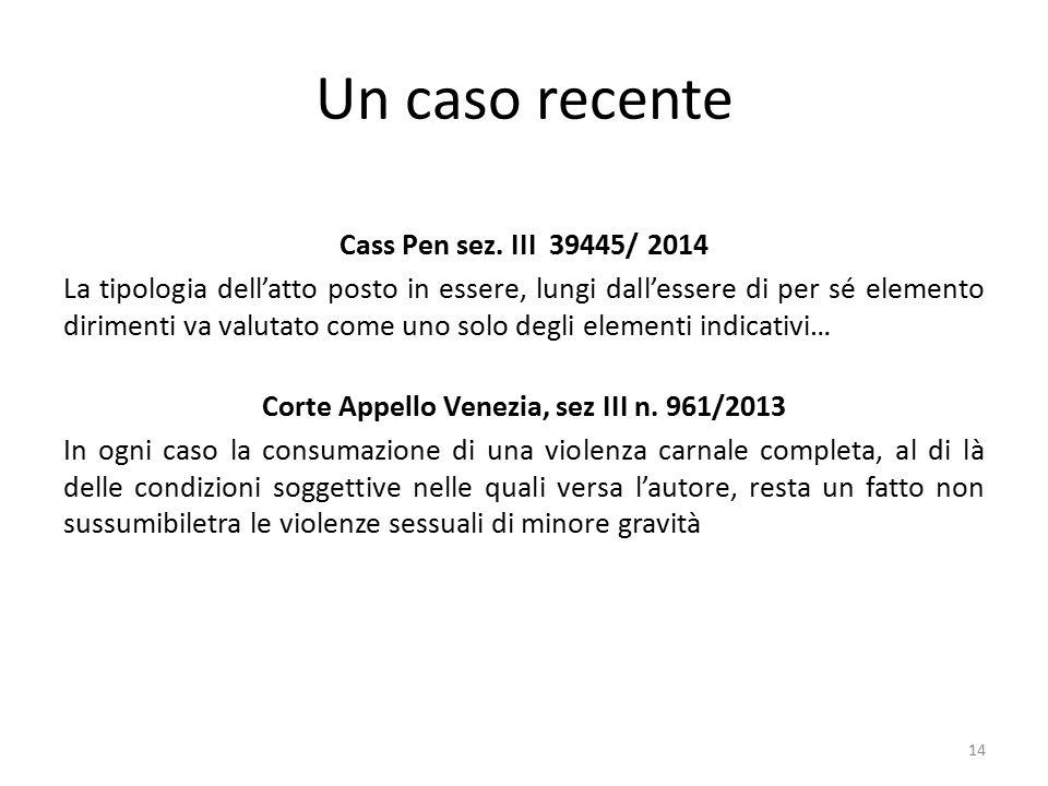 Un caso recente Cass Pen sez. III 39445/ 2014 La tipologia dell'atto posto in essere, lungi dall'essere di per sé elemento dirimenti va valutato come