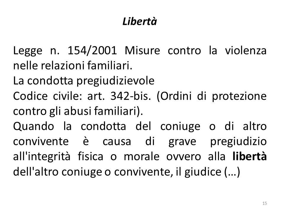 Libertà Legge n. 154/2001 Misure contro la violenza nelle relazioni familiari. La condotta pregiudizievole Codice civile: art. 342-bis. (Ordini di pro