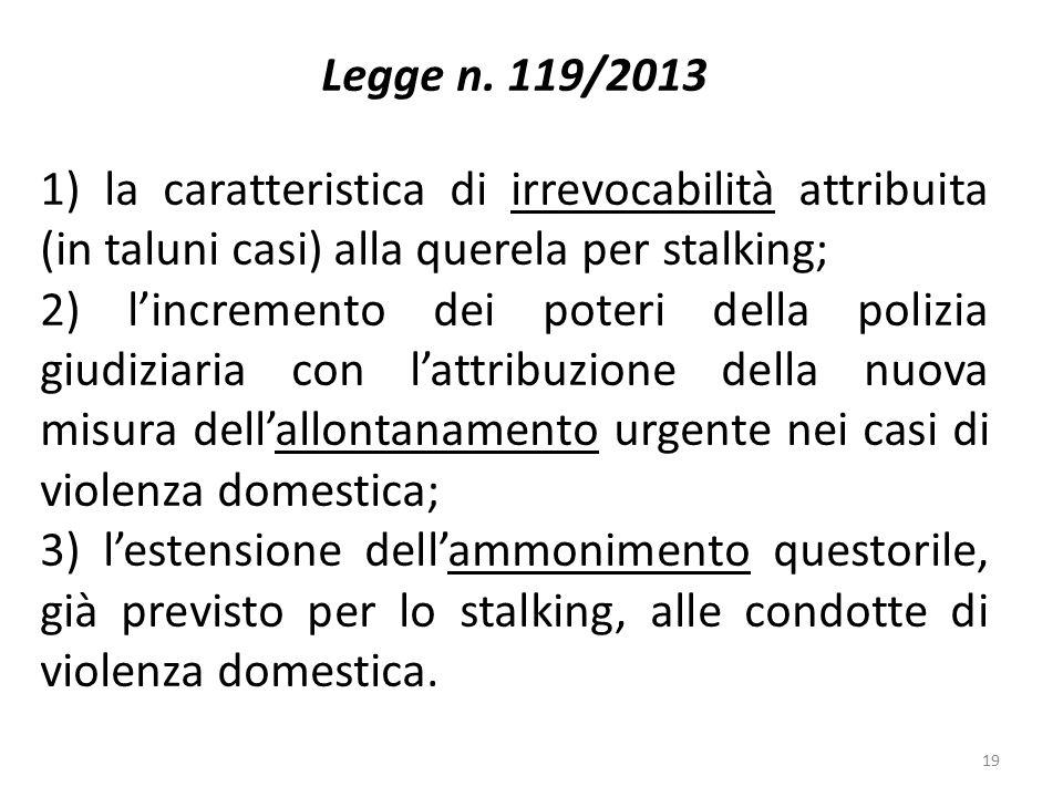 Legge n. 119/2013 1) la caratteristica di irrevocabilità attribuita (in taluni casi) alla querela per stalking; 2) l'incremento dei poteri della poliz