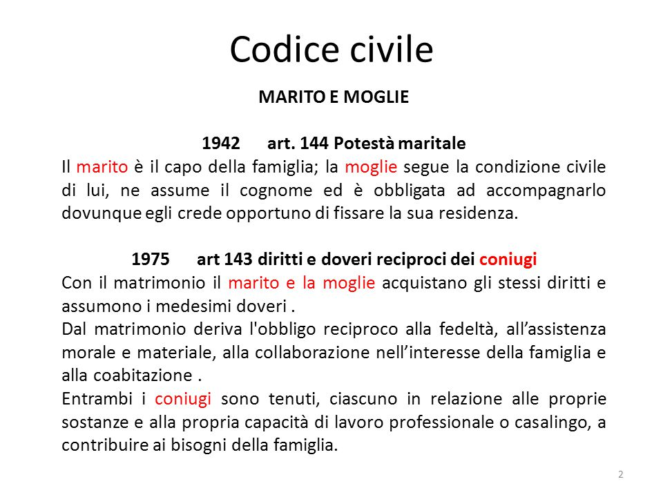 Codice civile 2 MARITO E MOGLIE 1942 art. 144 Potestà maritale Il marito è il capo della famiglia; la moglie segue la condizione civile di lui, ne ass