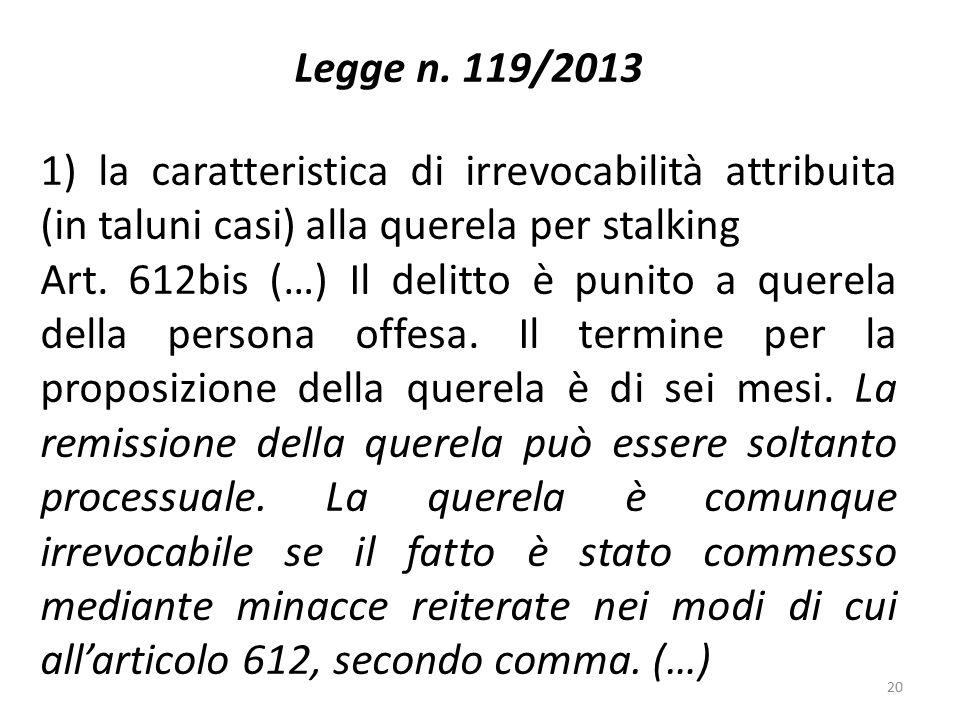 Legge n. 119/2013 1) la caratteristica di irrevocabilità attribuita (in taluni casi) alla querela per stalking Art. 612bis (…) Il delitto è punito a q