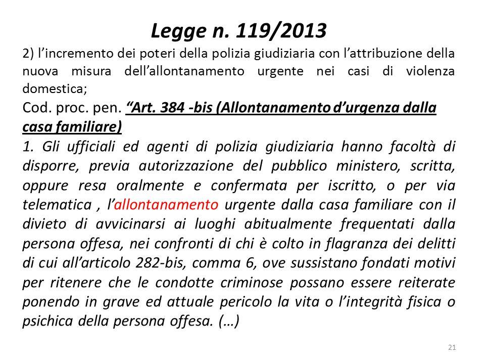 Legge n. 119/2013 2) l'incremento dei poteri della polizia giudiziaria con l'attribuzione della nuova misura dell'allontanamento urgente nei casi di v
