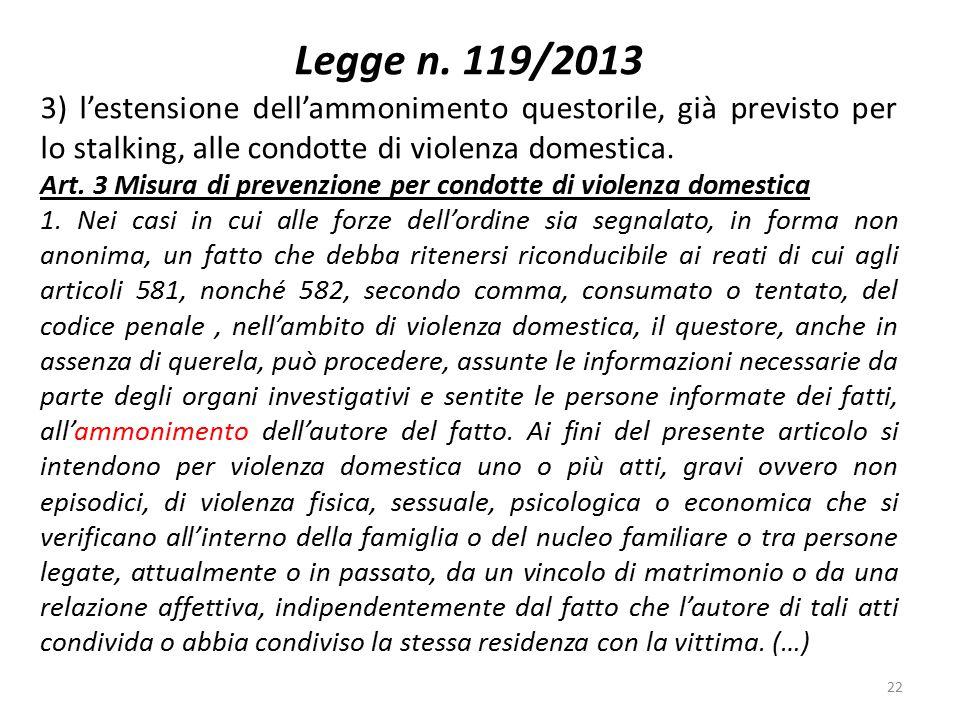 Legge n. 119/2013 3) l'estensione dell'ammonimento questorile, già previsto per lo stalking, alle condotte di violenza domestica. Art. 3 Misura di pre