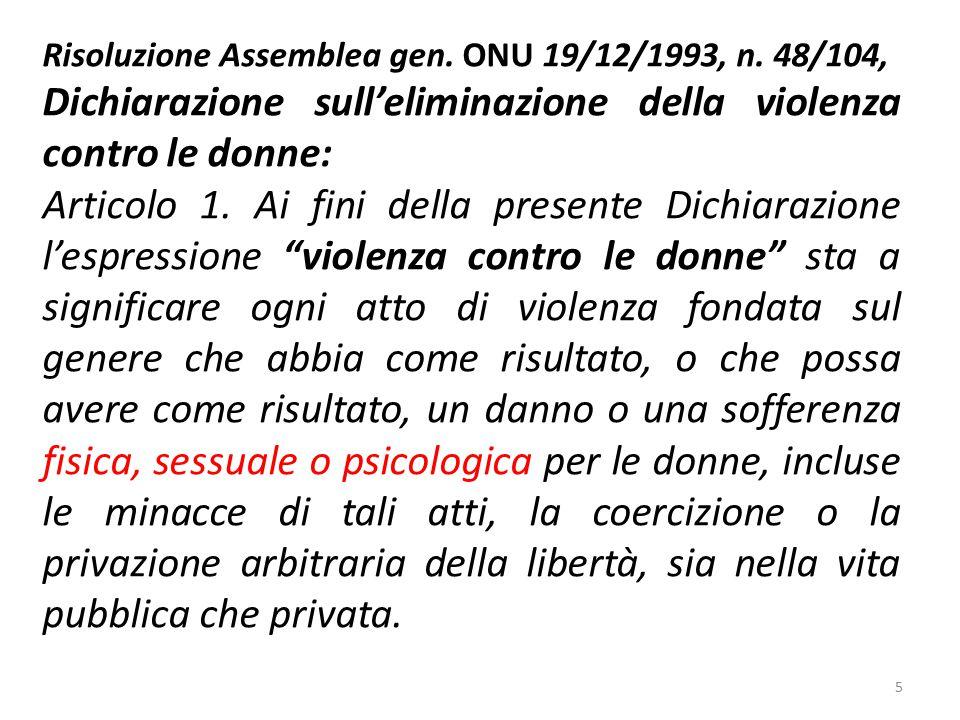 Risoluzione Assemblea gen. ONU 19/12/1993, n. 48/104, Dichiarazione sull'eliminazione della violenza contro le donne: Articolo 1. Ai fini della presen