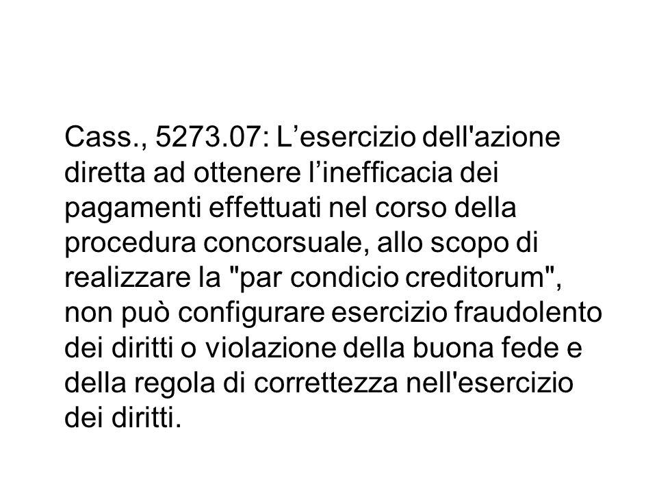 Cass., 5273.07: L'esercizio dell'azione diretta ad ottenere l'inefficacia dei pagamenti effettuati nel corso della procedura concorsuale, allo scopo d
