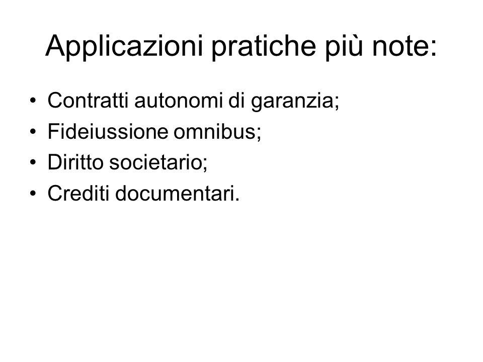 Applicazioni pratiche più note: Contratti autonomi di garanzia; Fideiussione omnibus; Diritto societario; Crediti documentari.