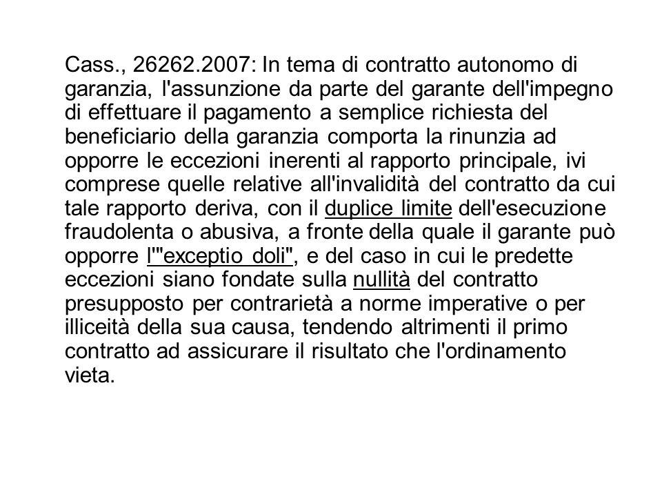 Cass., 26262.2007: In tema di contratto autonomo di garanzia, l'assunzione da parte del garante dell'impegno di effettuare il pagamento a semplice ric