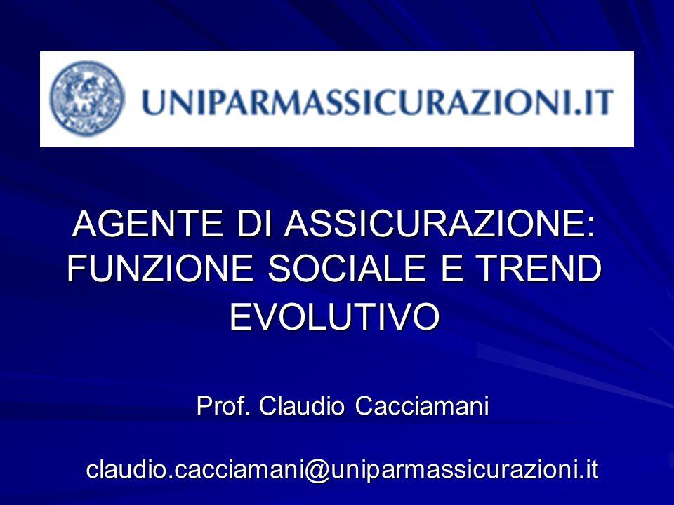 AGENTE DI ASSICURAZIONE: FUNZIONE SOCIALE E TREND EVOLUTIVO Prof.