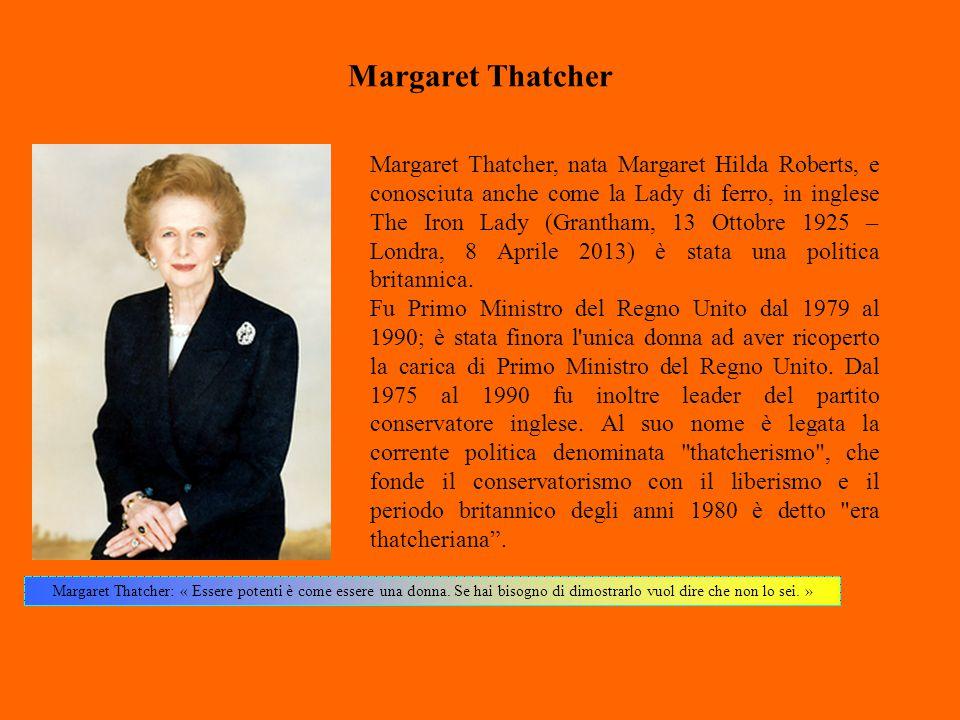 Margaret Thatcher Margaret Thatcher: « Essere potenti è come essere una donna. Se hai bisogno di dimostrarlo vuol dire che non lo sei. » Margaret That