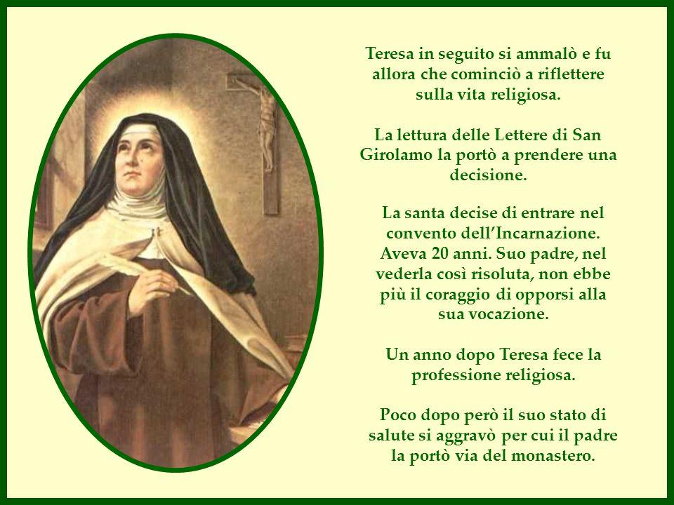 Teresa in seguito si ammalò e fu allora che cominciò a riflettere sulla vita religiosa. La lettura delle Lettere di San Girolamo la portò a prendere u