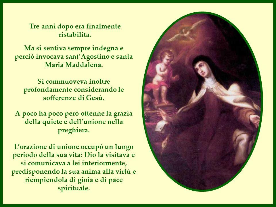 Tre anni dopo era finalmente ristabilita. Ma si sentiva sempre indegna e perciò invocava sant'Agostino e santa Maria Maddalena. Si commuoveva inoltre