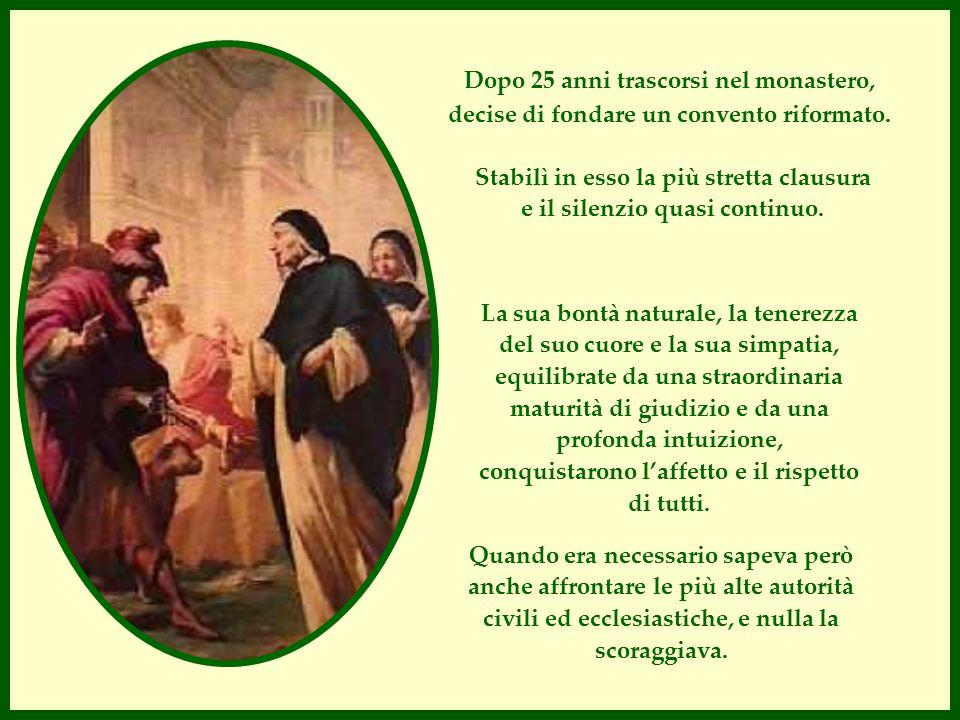 Dopo 25 anni trascorsi nel monastero, decise di fondare un convento riformato. Stabilì in esso la più stretta clausura e il silenzio quasi continuo. L