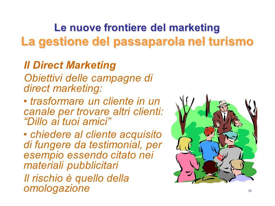 58 Le nuove frontiere del marketing La gestione del passaparola nel turismo Il Direct Marketing Obiettivi delle campagne di direct marketing: trasform