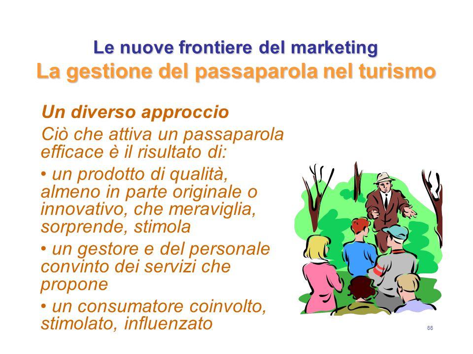 66 Le nuove frontiere del marketing La gestione del passaparola nel turismo Un diverso approccio Ciò che attiva un passaparola efficace è il risultato