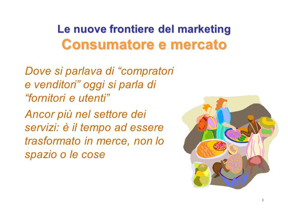 8 Dove si parlava di compratori e venditori oggi si parla di fornitori e utenti Ancor più nel settore dei servizi: è il tempo ad essere trasformato in merce, non lo spazio o le cose