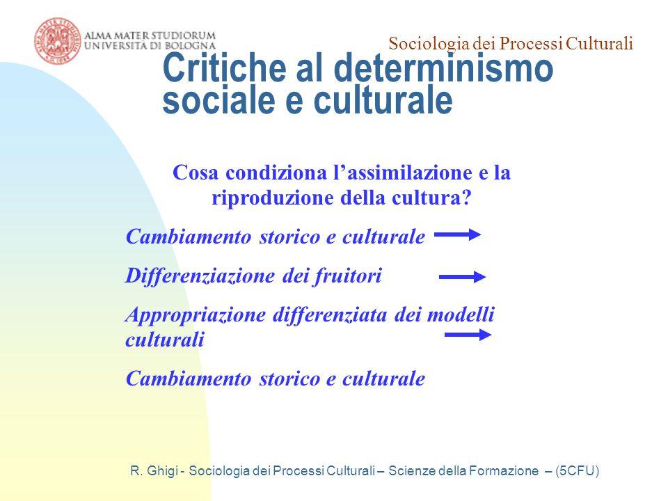 Sociologia dei Processi Culturali R. Ghigi - Sociologia dei Processi Culturali – Scienze della Formazione – (5CFU) Cosa condiziona l'assimilazione e l