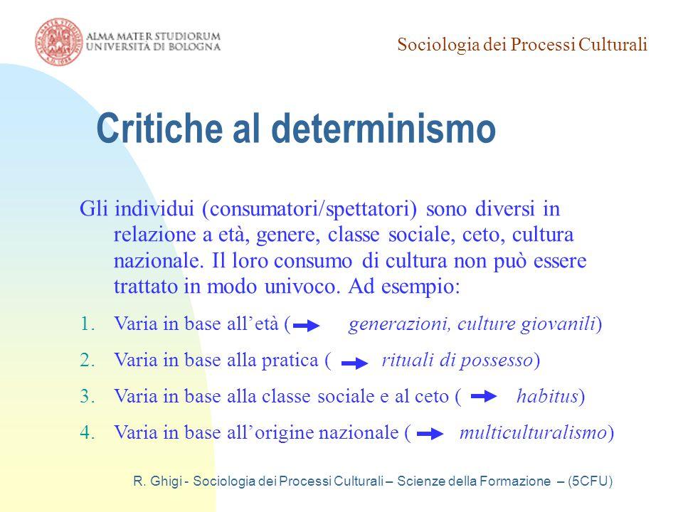 Sociologia dei Processi Culturali R. Ghigi - Sociologia dei Processi Culturali – Scienze della Formazione – (5CFU) Critiche al determinismo Gli indivi