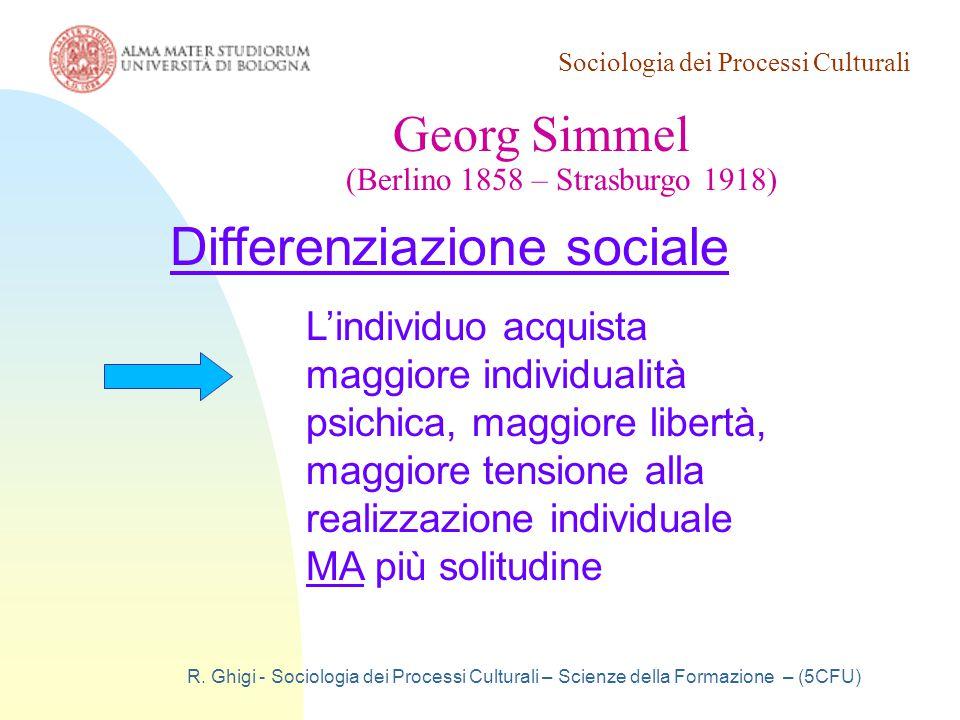 Sociologia dei Processi Culturali R. Ghigi - Sociologia dei Processi Culturali – Scienze della Formazione – (5CFU) Georg Simmel (Berlino 1858 – Strasb