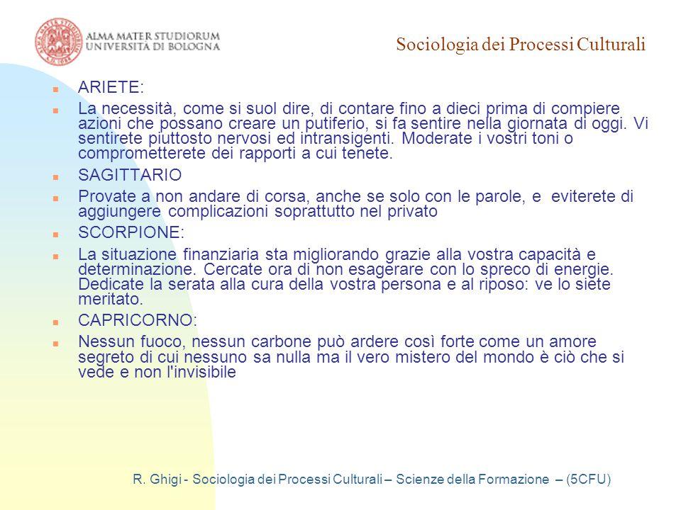 Sociologia dei Processi Culturali R. Ghigi - Sociologia dei Processi Culturali – Scienze della Formazione – (5CFU) ARIETE: La necessità, come si suol