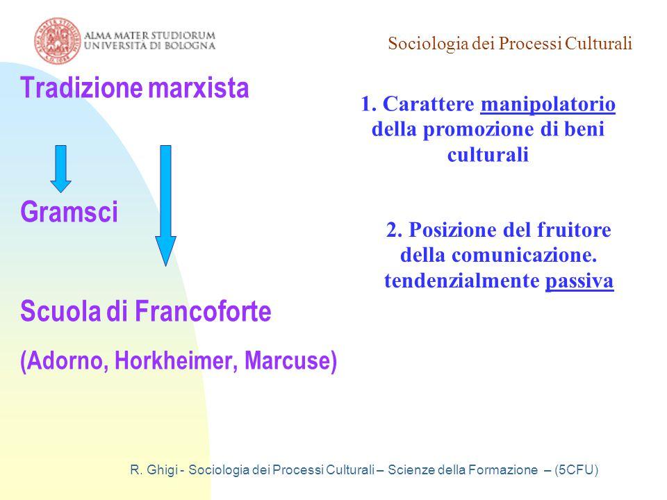 Sociologia dei Processi Culturali R. Ghigi - Sociologia dei Processi Culturali – Scienze della Formazione – (5CFU) Tradizione marxista Gramsci Scuola