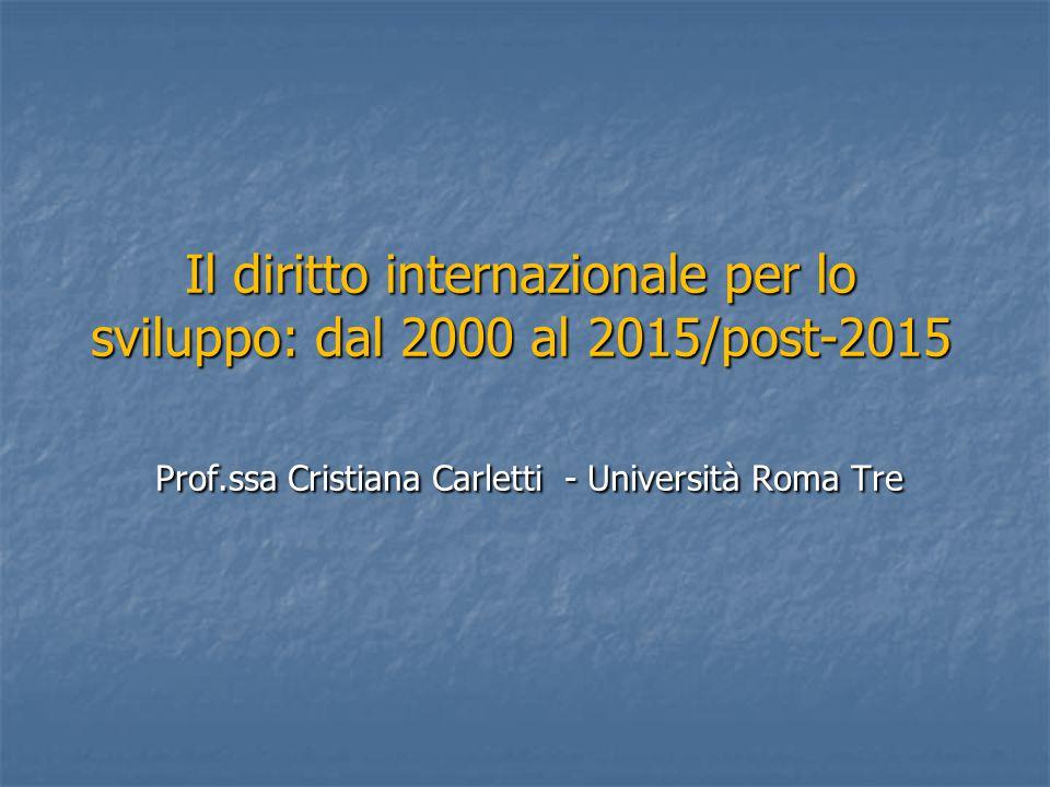 Il diritto internazionale per lo sviluppo: dal 2000 al 2015/post-2015 Prof.ssa Cristiana Carletti - Università Roma Tre