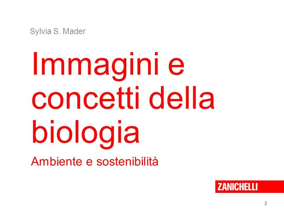 2 Immagini e concetti della biologia Ambiente e sostenibilità Sylvia S. Mader