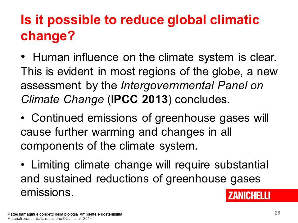 26 Mader Immagini e concetti della biologia Ambiente e sostenibilità Materiali prodotti dalla redazione © Zanichelli 2014 Is it possible to reduce global climatic change.