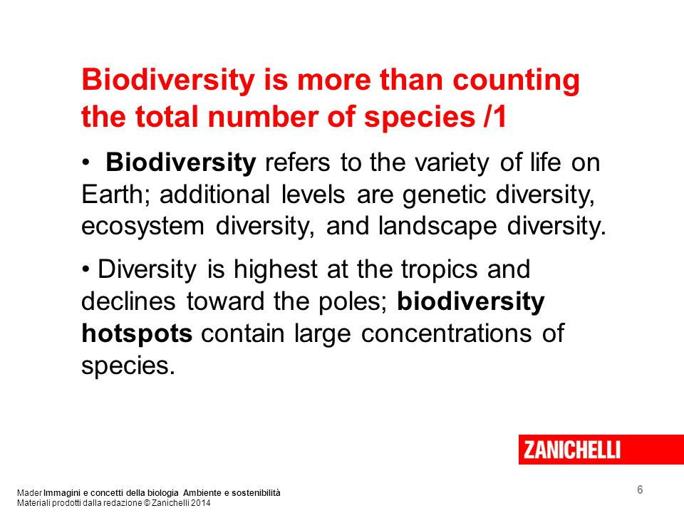 6 Biodiversity is more than counting the total number of species /1 Biodiversity refers to the variety of life on Earth; additional levels are genetic