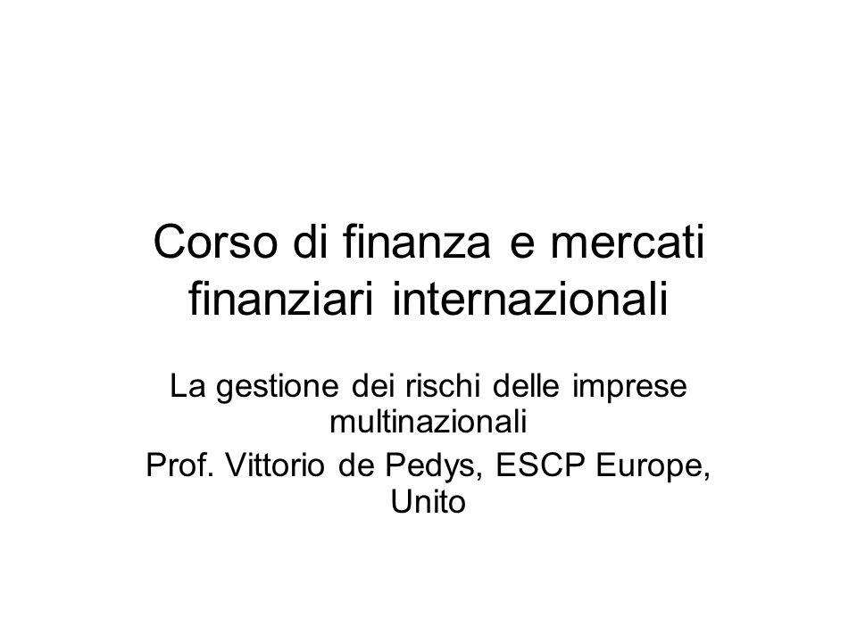Corso di finanza e mercati finanziari internazionali La gestione dei rischi delle imprese multinazionali Prof. Vittorio de Pedys, ESCP Europe, Unito