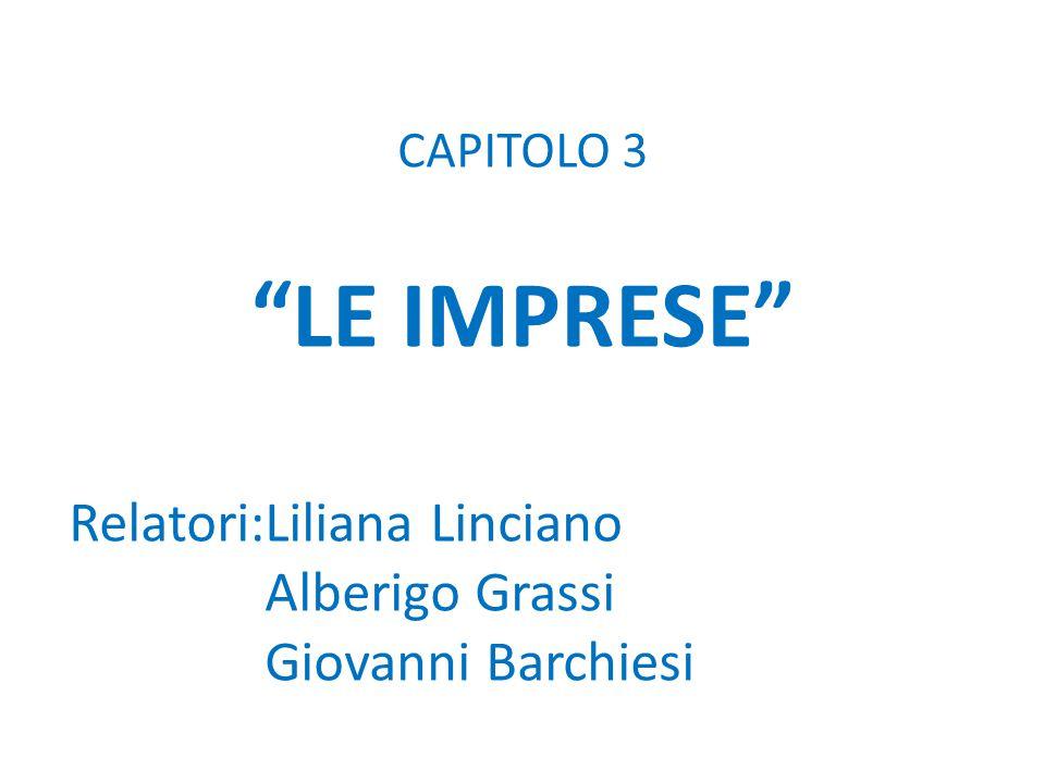 """CAPITOLO 3 """"LE IMPRESE"""" Relatori:Liliana Linciano Alberigo Grassi Giovanni Barchiesi"""