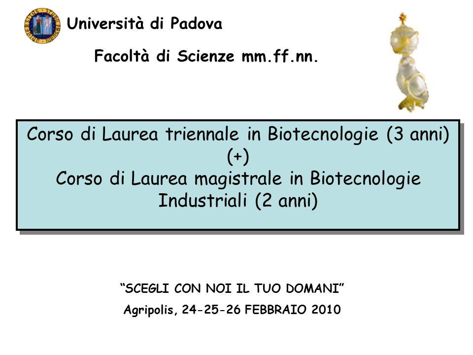 Corso di Laurea triennale in Biotecnologie (3 anni) (+) Corso di Laurea magistrale in Biotecnologie Industriali (2 anni) Corso di Laurea triennale in