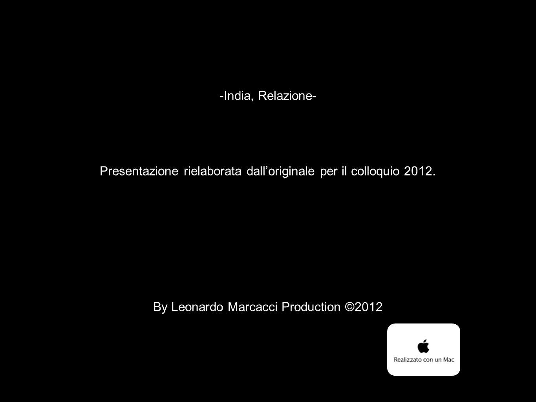 -India, Relazione- Presentazione rielaborata dall'originale per il colloquio 2012. By Leonardo Marcacci Production ©2012