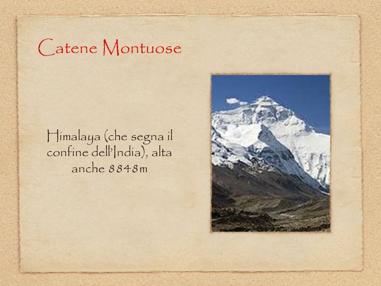 Catene Montuose Himalaya (che segna il confine dell'India), alta anche 8848m