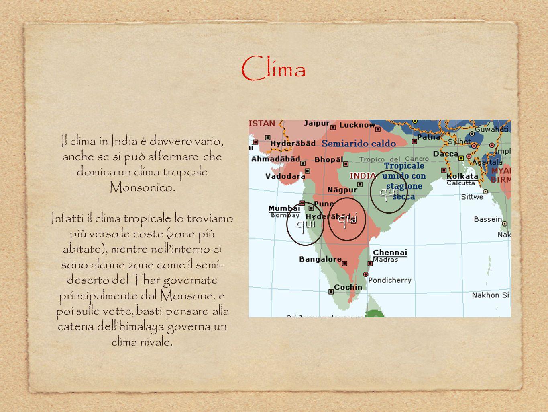 Clima Il clima in India è davvero vario, anche se si può affermare che domina un clima tropcale Monsonico.