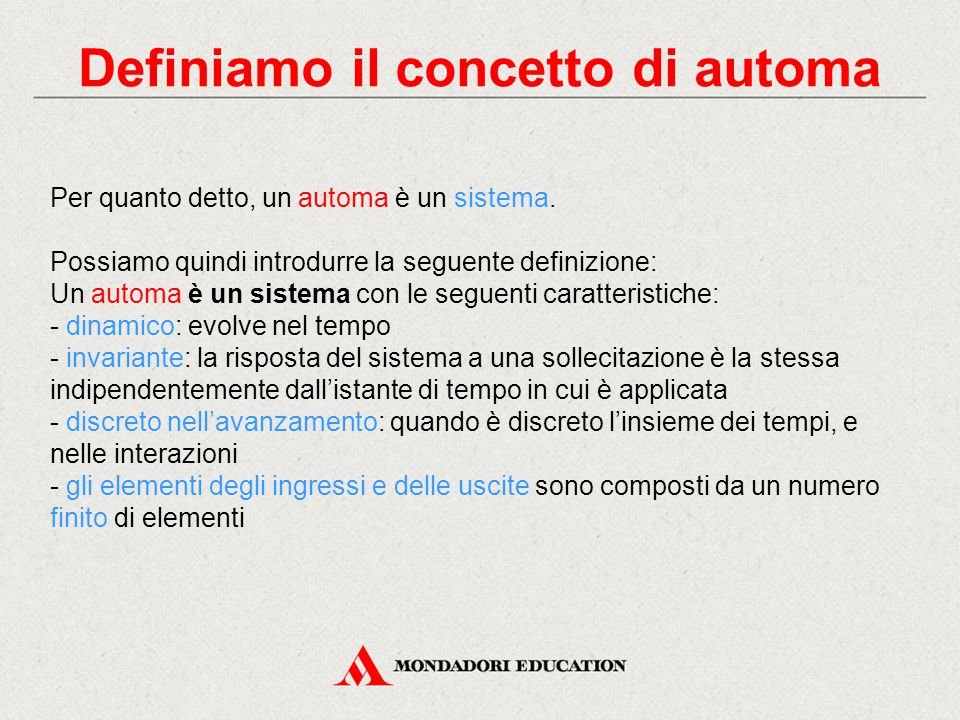 Definiamo il concetto di automa Per quanto detto, un automa è un sistema. Possiamo quindi introdurre la seguente definizione: Un automa è un sistema c